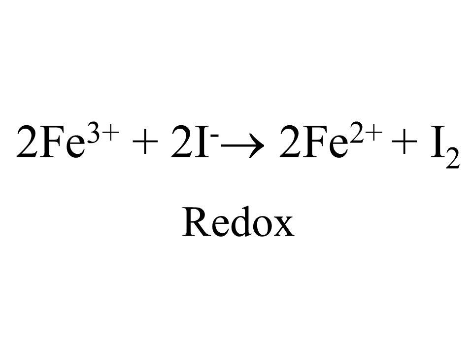 2Fe3+ + 2I- 2Fe2+ + I2 Redox