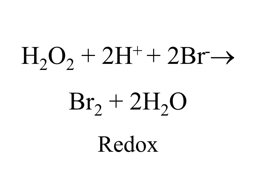 H2O2 + 2H+ + 2Br- Br2 + 2H2O Redox