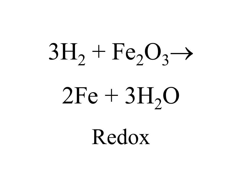 3H2 + Fe2O3 2Fe + 3H2O Redox