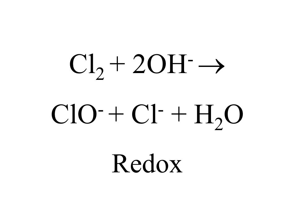 Cl2 + 2OH-  ClO- + Cl- + H2O Redox