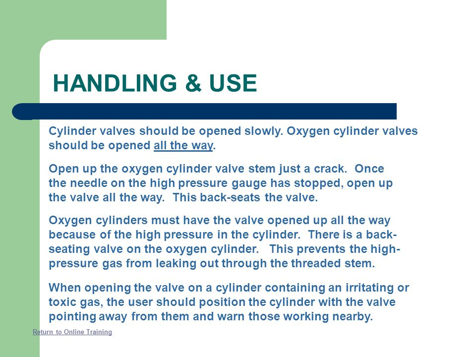 HANDLING & USE Cylinder valves should be opened slowly. Oxygen cylinder valves should be opened all the way.