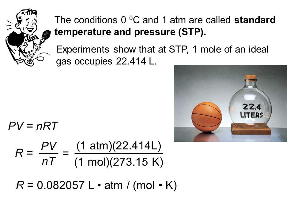 PV = nRT PV (1 atm)(22.414L) R = = nT (1 mol)(273.15 K)