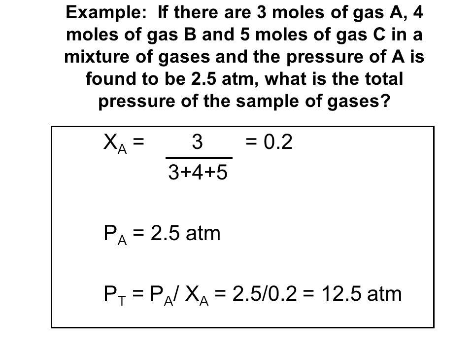 XA = 3 = 0.2 3+4+5 PA = 2.5 atm PT = PA/ XA = 2.5/0.2 = 12.5 atm