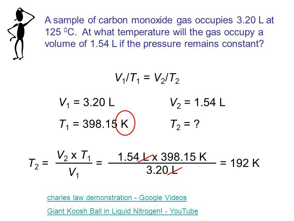 V1/T1 = V2/T2 V1 = 3.20 L V2 = 1.54 L T1 = 398.15 K T2 = V2 x T1 V1