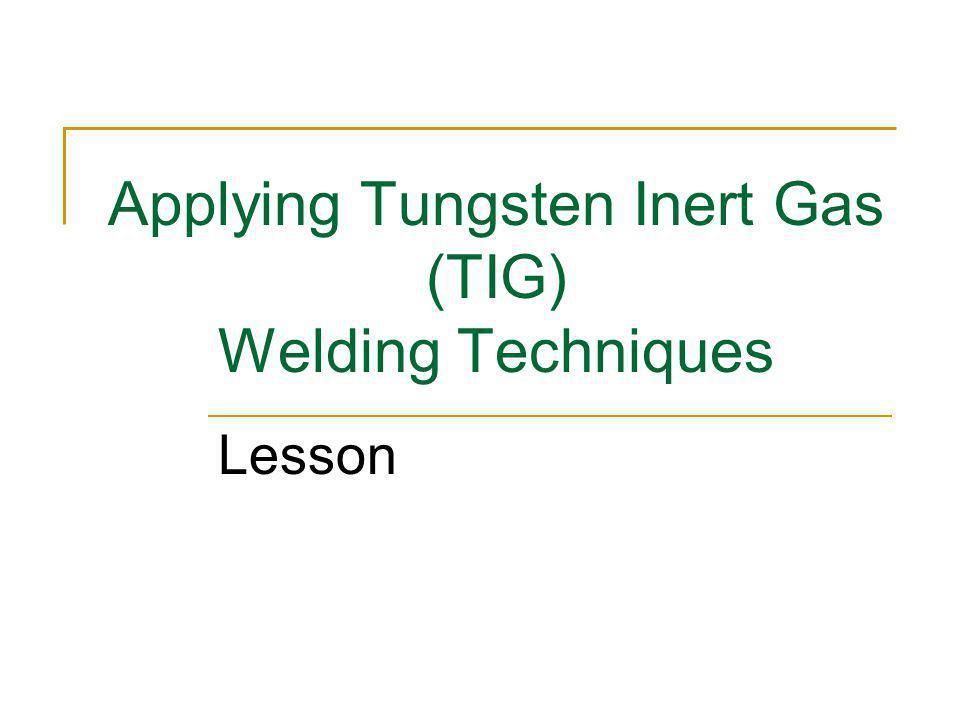 Applying Tungsten Inert Gas (TIG) Welding Techniques