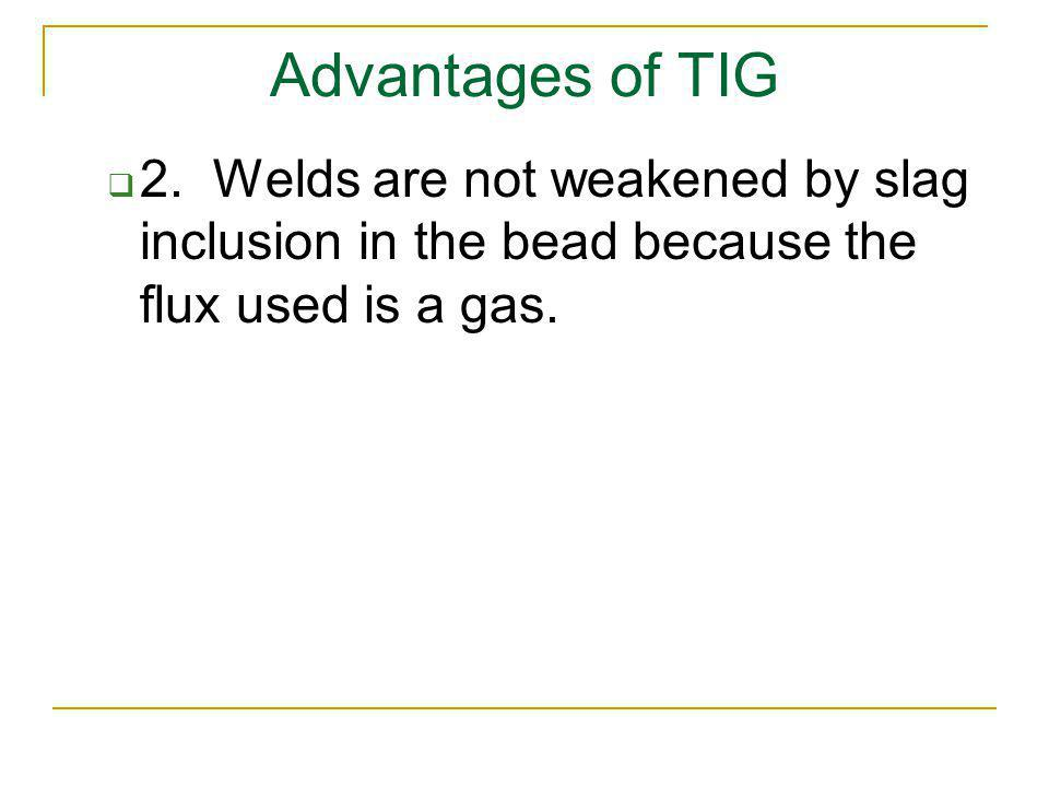 Advantages of TIG 2.