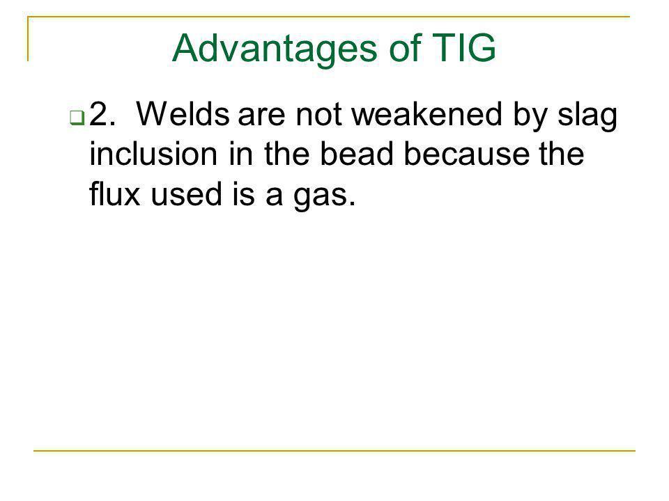 Advantages of TIG 2.