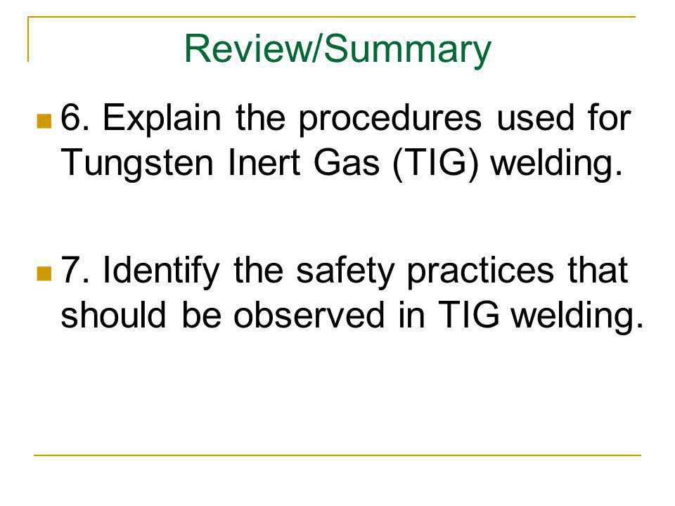 Review/Summary 6. Explain the procedures used for Tungsten Inert Gas (TIG) welding.