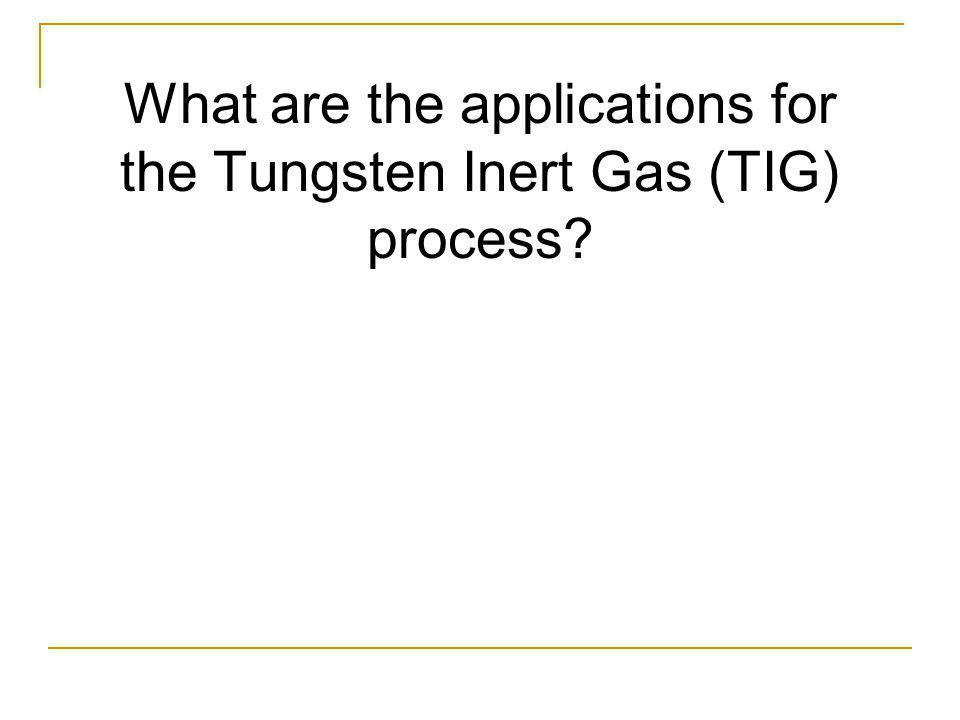 What are the applications for the Tungsten Inert Gas (TIG) process