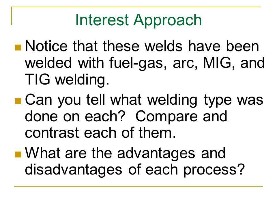 Interest Approach Notice that these welds have been welded with fuel-gas, arc, MIG, and TIG welding.