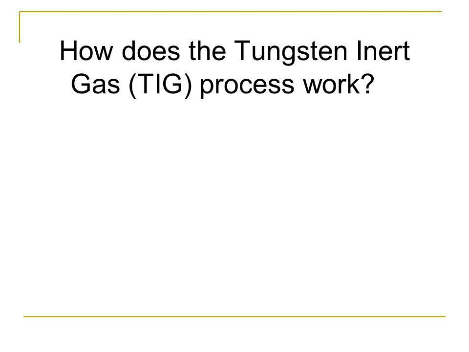 How does the Tungsten Inert Gas (TIG) process work