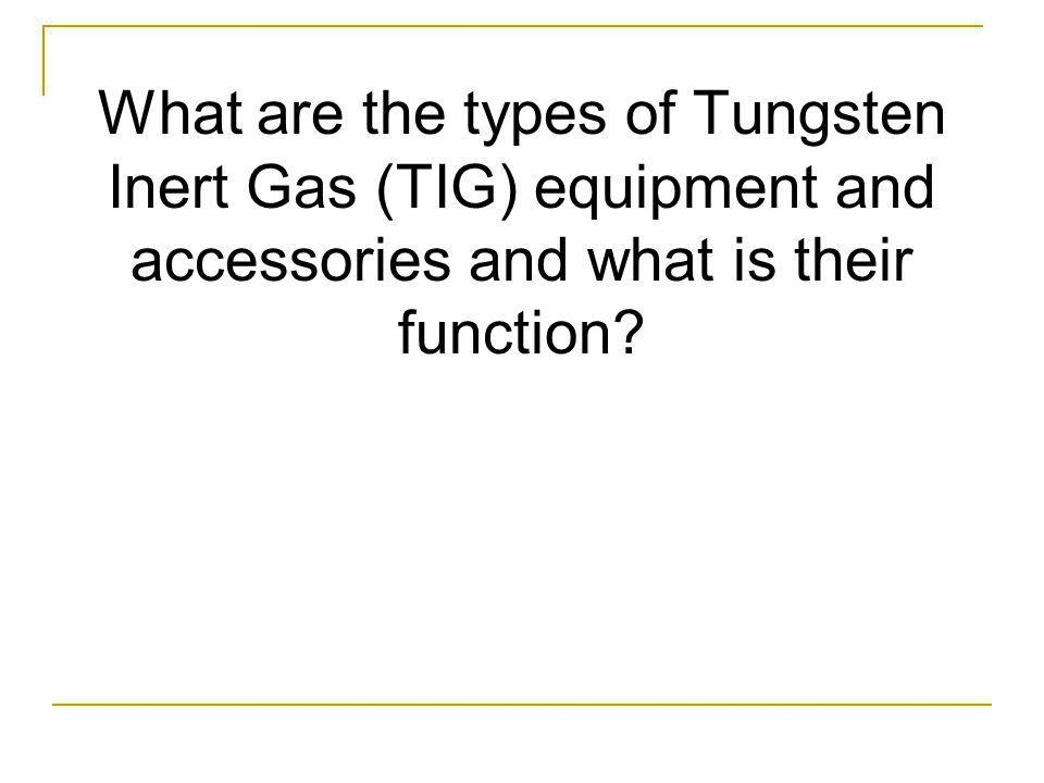 What are the types of Tungsten Inert Gas (TIG) equipment and accessories and what is their function