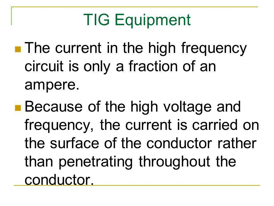 TIG Equipment The current in the high frequency circuit is only a fraction of an ampere.