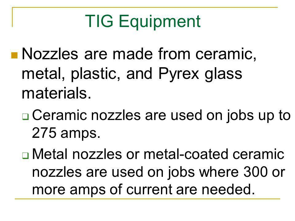 TIG Equipment Nozzles are made from ceramic, metal, plastic, and Pyrex glass materials. Ceramic nozzles are used on jobs up to 275 amps.