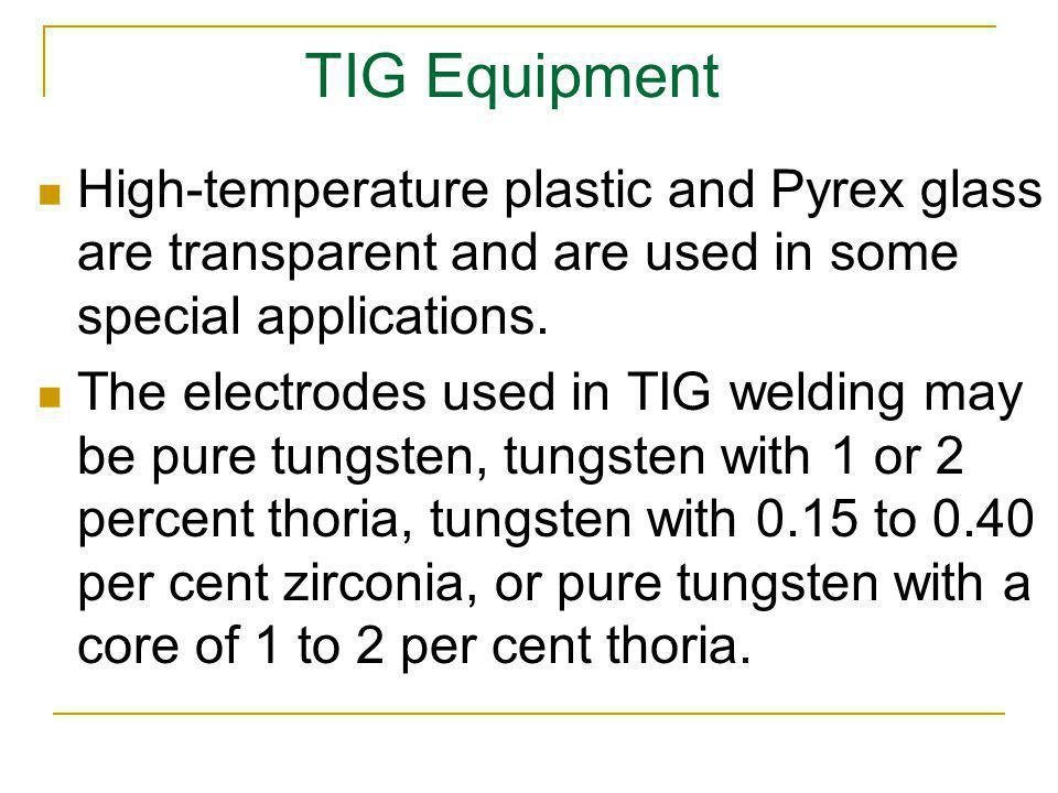 TIG Equipment High-temperature plastic and Pyrex glass are transparent and are used in some special applications.