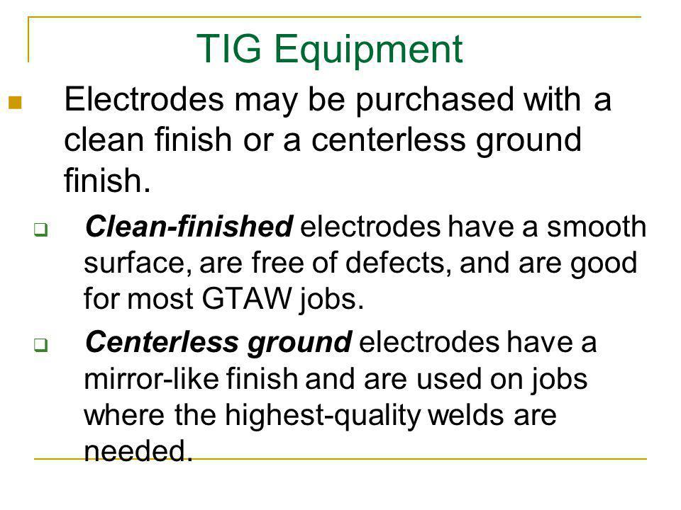 TIG Equipment Electrodes may be purchased with a clean finish or a centerless ground finish.
