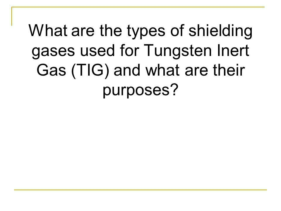 What are the types of shielding gases used for Tungsten Inert Gas (TIG) and what are their purposes