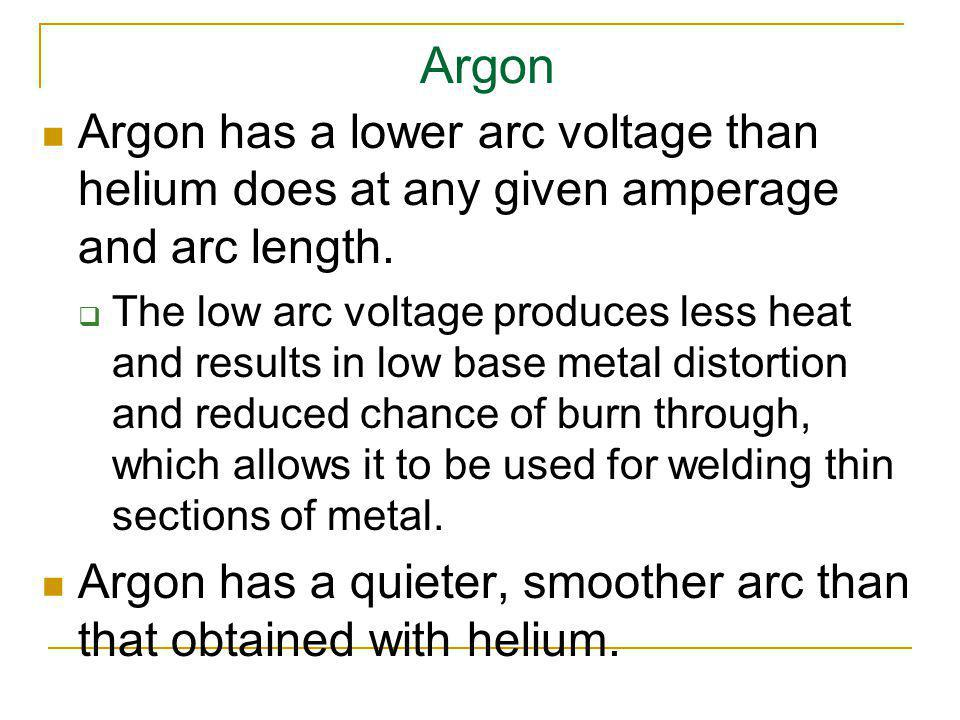 Argon Argon has a lower arc voltage than helium does at any given amperage and arc length.