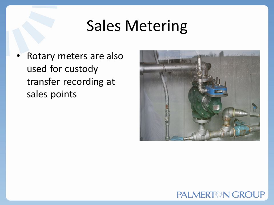 Sales Metering Rotary meters are also used for custody transfer recording at sales points