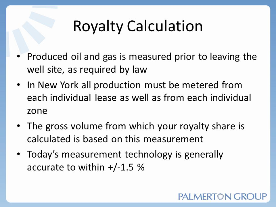 Royalty Calculation Produced oil and gas is measured prior to leaving the well site, as required by law.