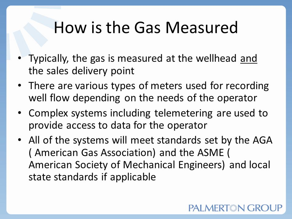 How is the Gas Measured Typically, the gas is measured at the wellhead and the sales delivery point.