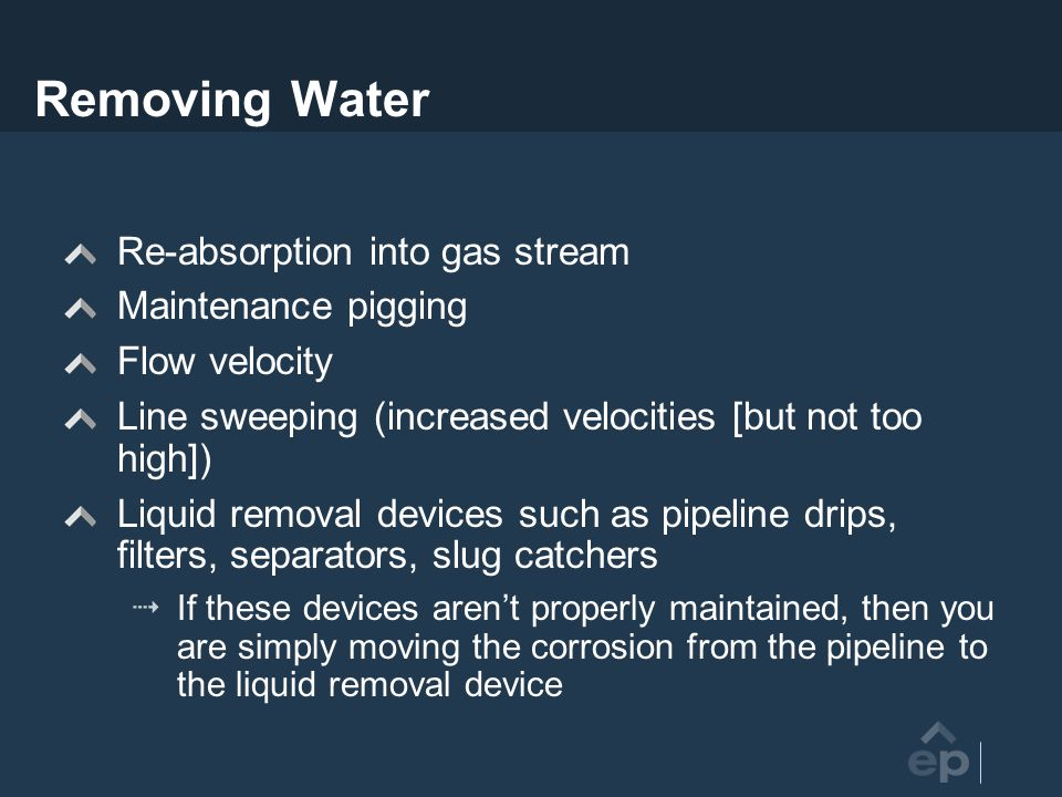 Removing Water Re-absorption into gas stream Maintenance pigging