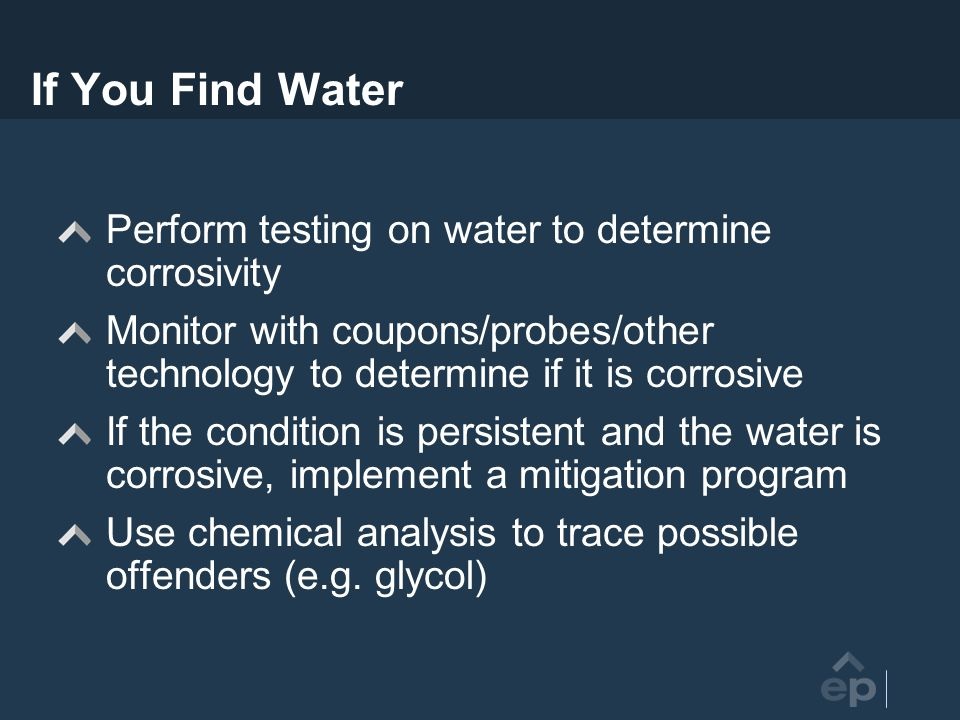 If You Find Water Perform testing on water to determine corrosivity