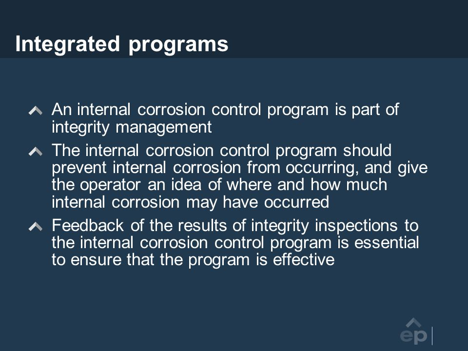 Integrated programs An internal corrosion control program is part of integrity management.