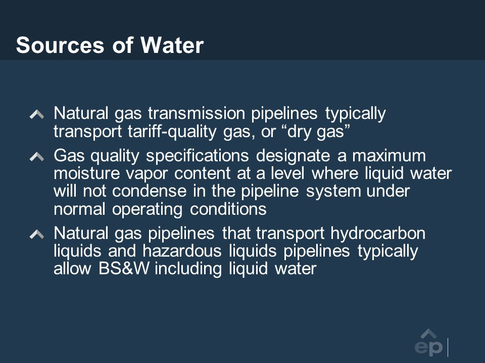 Sources of Water Natural gas transmission pipelines typically transport tariff-quality gas, or dry gas