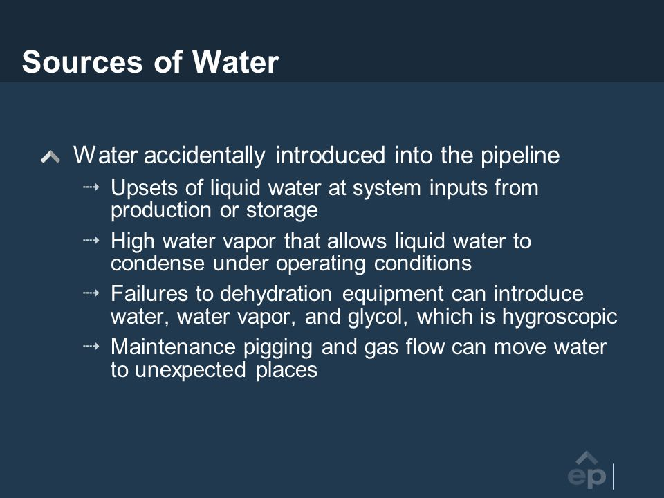 Sources of Water Water accidentally introduced into the pipeline