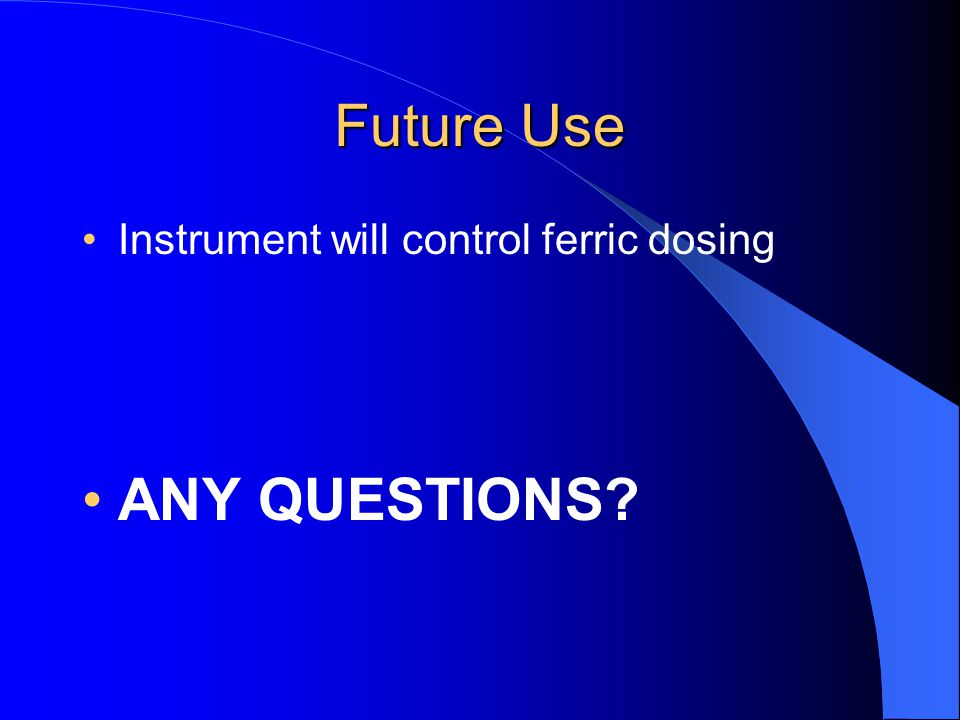 Future Use Instrument will control ferric dosing ANY QUESTIONS