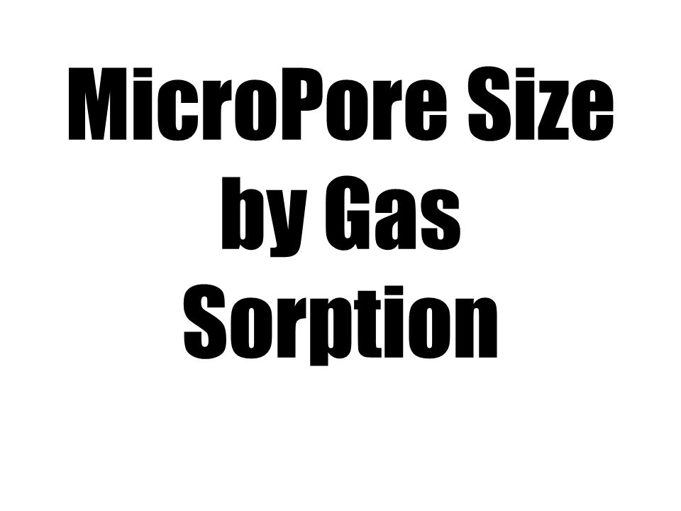 MicroPore Size by Gas Sorption