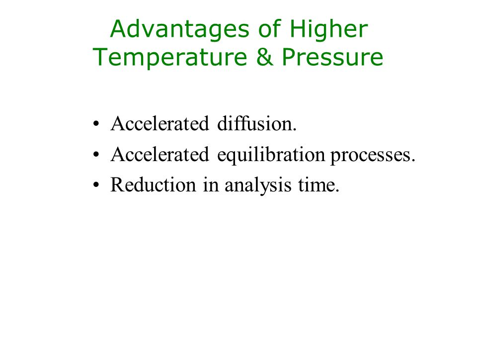 Advantages of Higher Temperature & Pressure