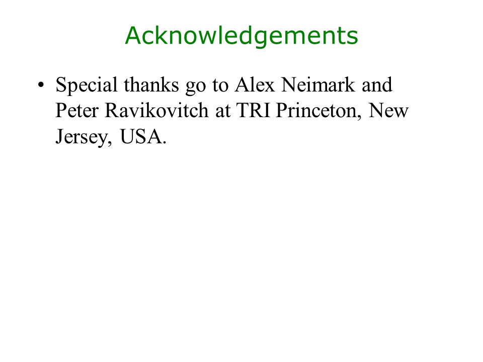 Acknowledgements Special thanks go to Alex Neimark and Peter Ravikovitch at TRI Princeton, New Jersey, USA.