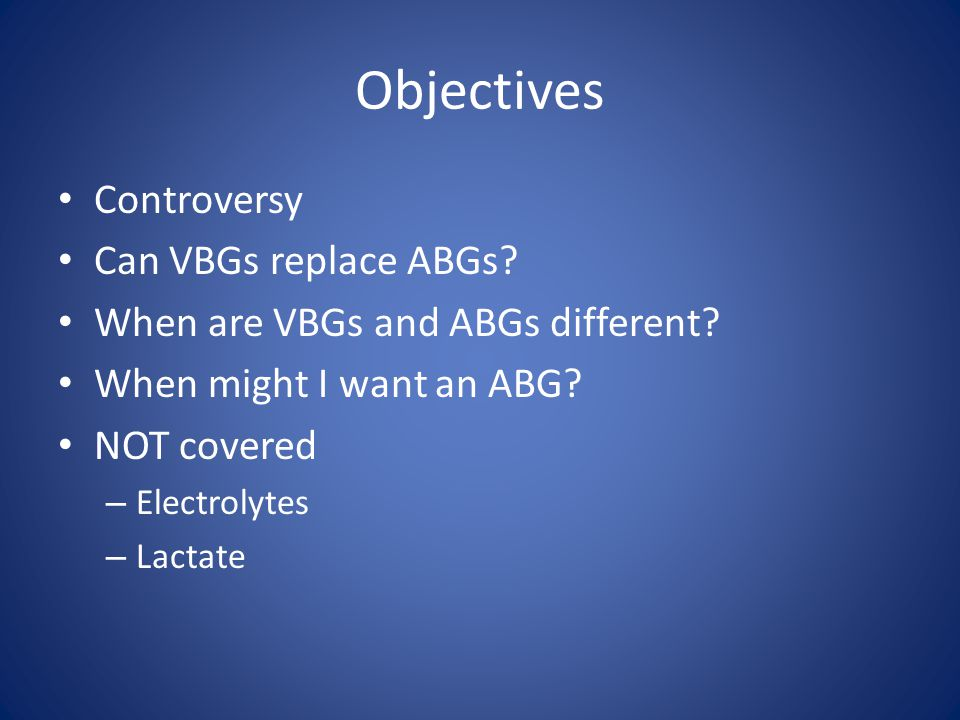 Objectives Controversy Can VBGs replace ABGs