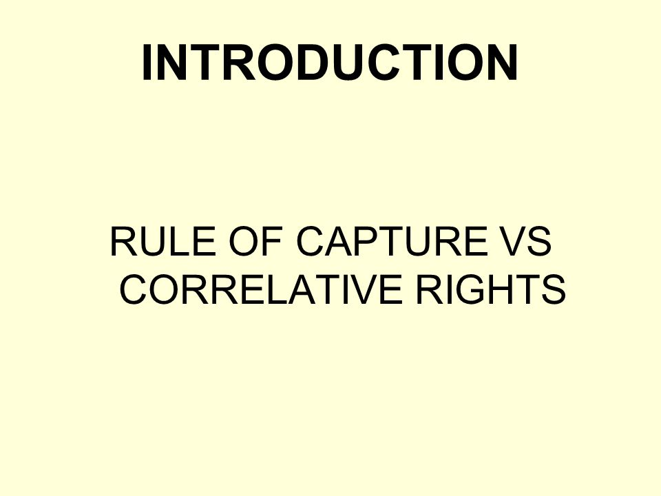 RULE OF CAPTURE VS CORRELATIVE RIGHTS