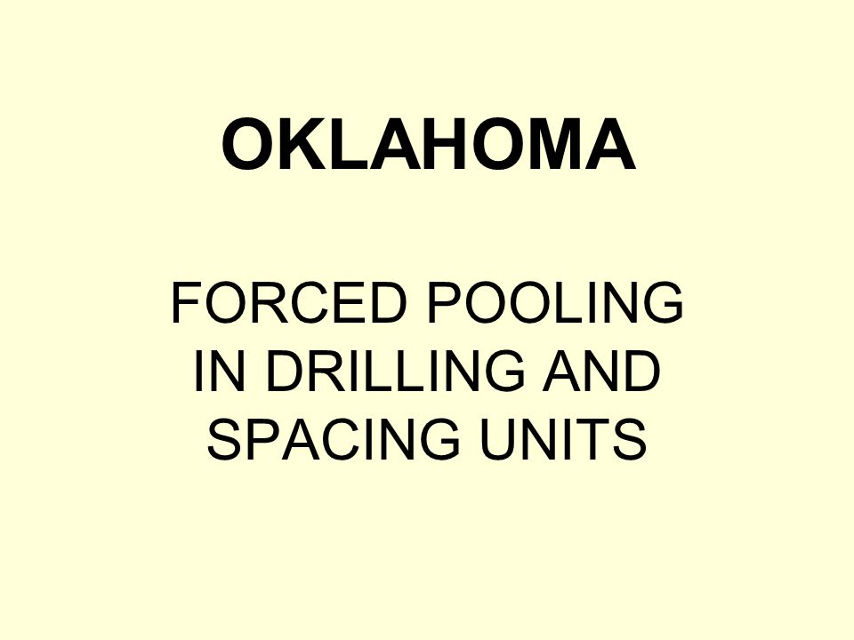 FORCED POOLING IN DRILLING AND SPACING UNITS