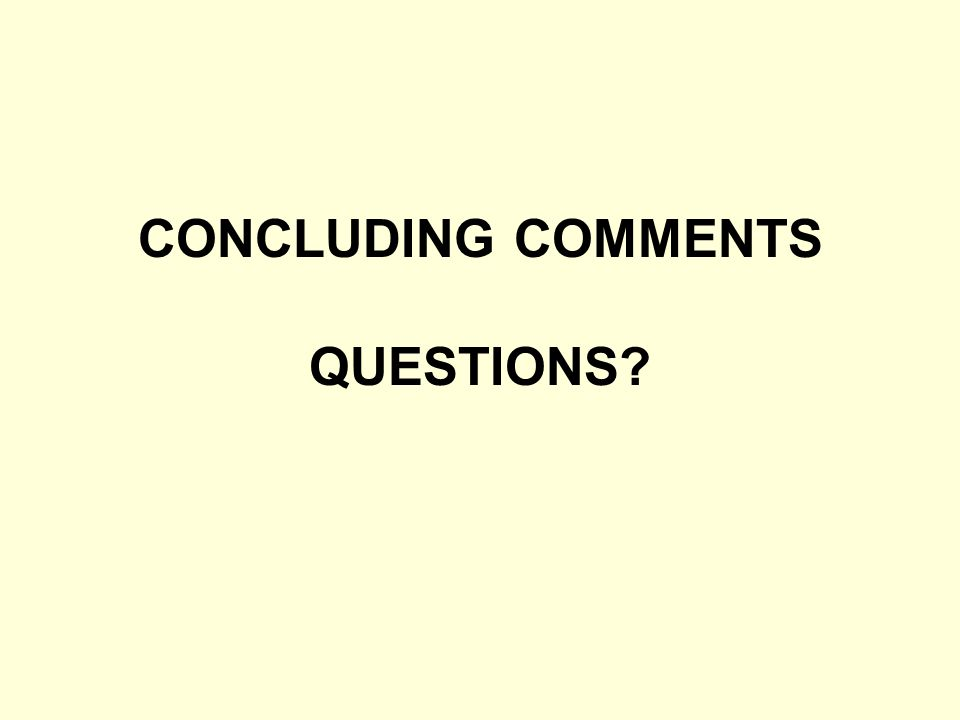 CONCLUDING COMMENTS QUESTIONS