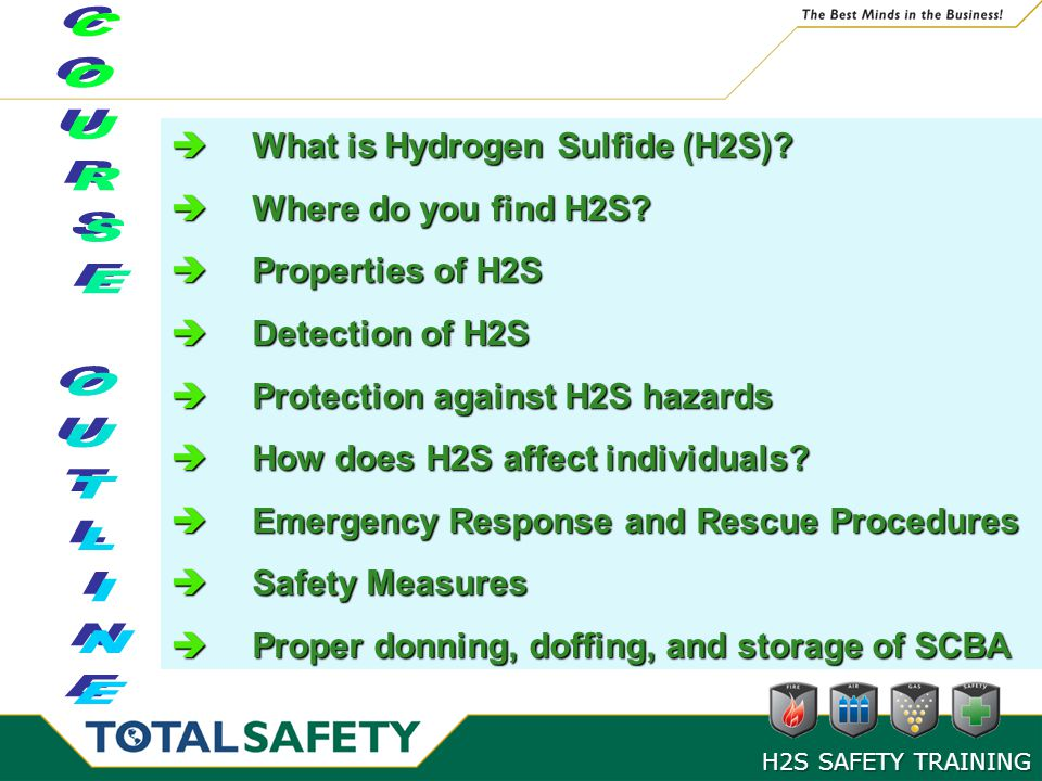 COURSE OUTLINE What is Hydrogen Sulfide (H2S) Where do you find H2S