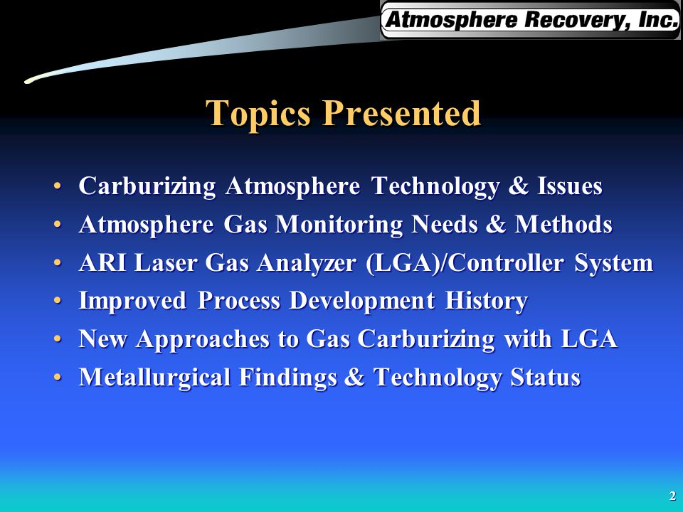 Topics Presented Carburizing Atmosphere Technology & Issues
