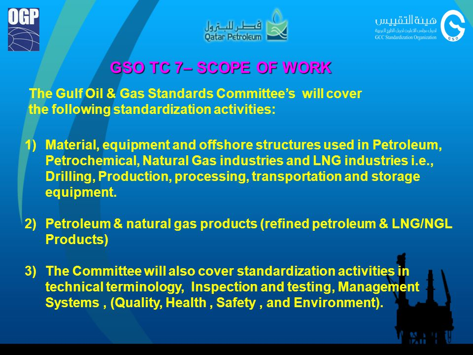 GSO TC 7– SCOPE OF WORK The Gulf Oil & Gas Standards Committee's will cover the following standardization activities: