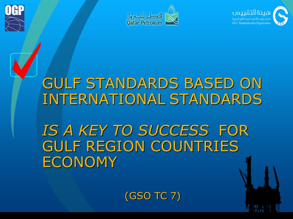 GULF STANDARDS BASED ON INTERNATIONAL STANDARDS IS A KEY TO SUCCESS FOR GULF REGION COUNTRIES ECONOMY