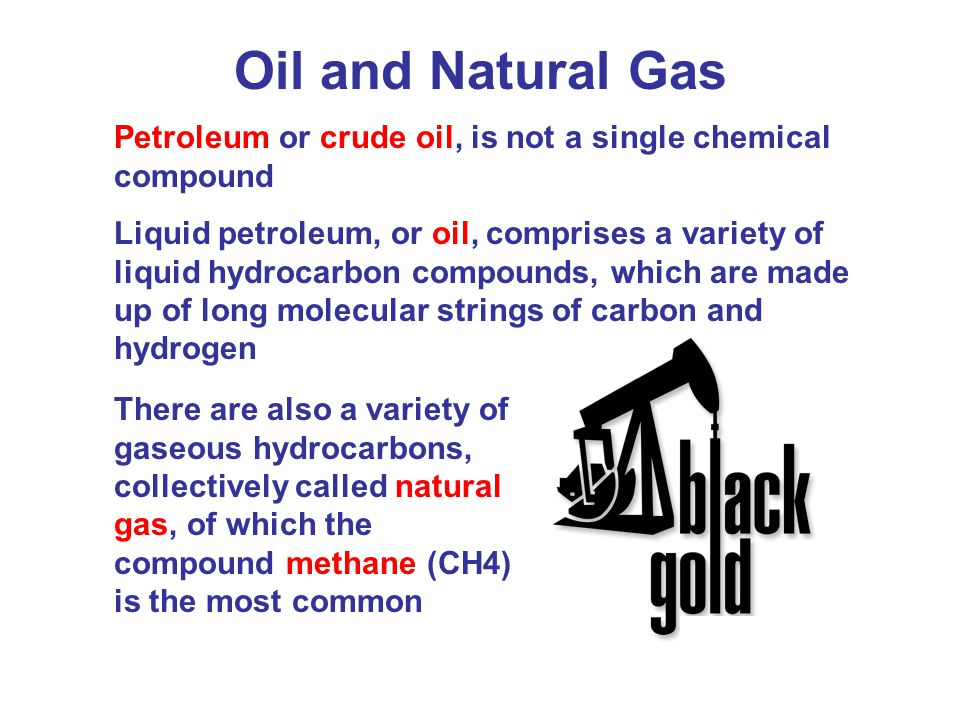 Oil and Natural Gas Petroleum or crude oil, is not a single chemical compound.