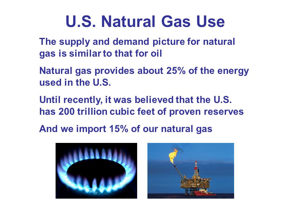 U.S. Natural Gas Use The supply and demand picture for natural gas is similar to that for oil.