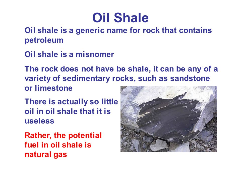 Oil Shale Oil shale is a generic name for rock that contains petroleum