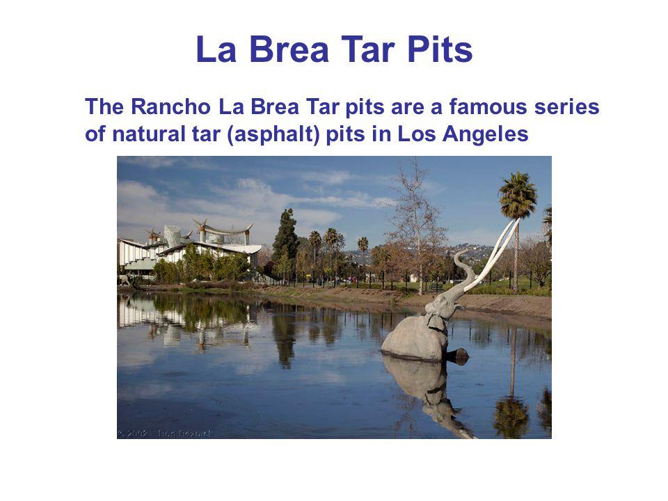 La Brea Tar Pits The Rancho La Brea Tar pits are a famous series of natural tar (asphalt) pits in Los Angeles.