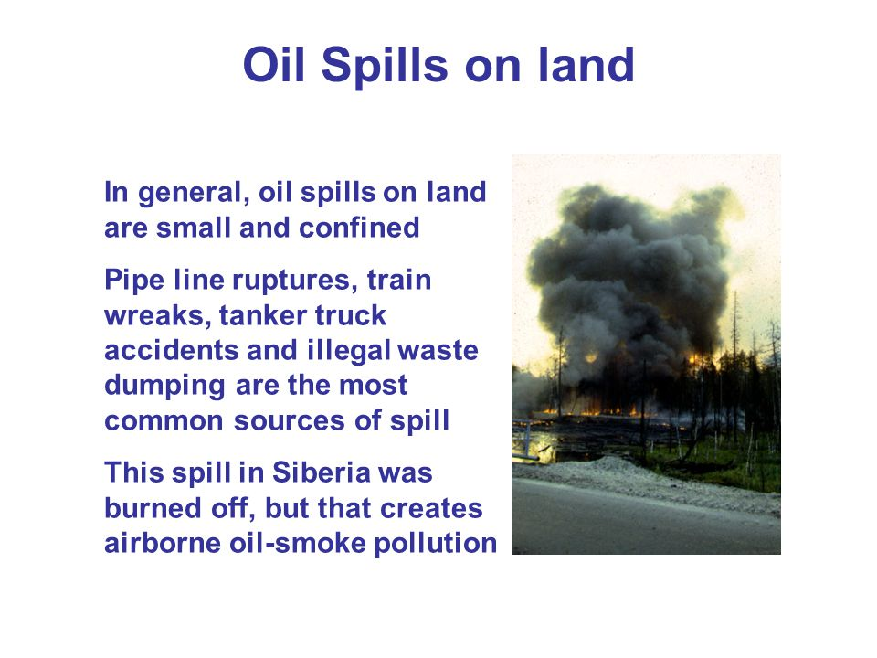 Oil Spills on land In general, oil spills on land are small and confined.
