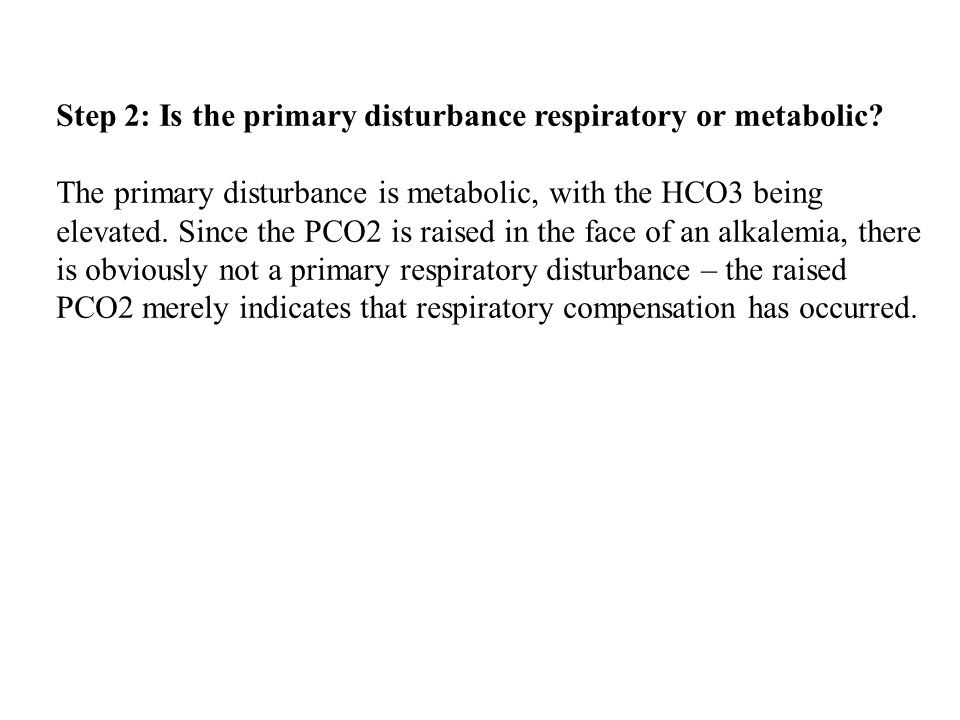 Step 2: Is the primary disturbance respiratory or metabolic