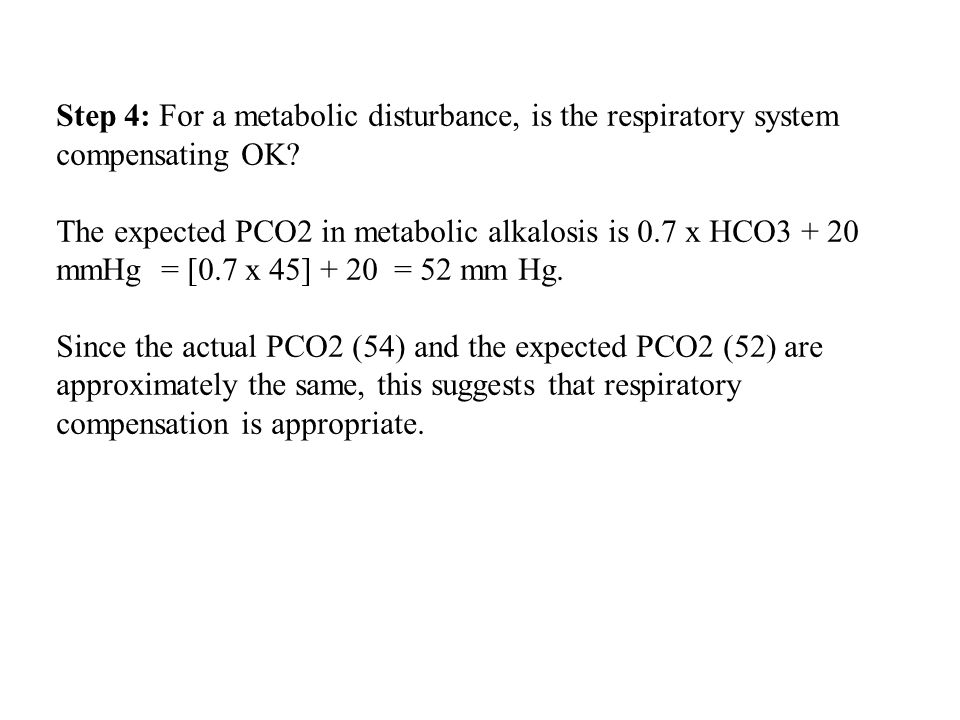 Step 4: For a metabolic disturbance, is the respiratory system compensating OK