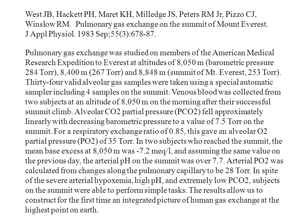 West JB, Hackett PH, Maret KH, Milledge JS, Peters RM Jr, Pizzo CJ, Winslow RM. Pulmonary gas exchange on the summit of Mount Everest. J Appl Physiol. 1983 Sep;55(3):678-87.